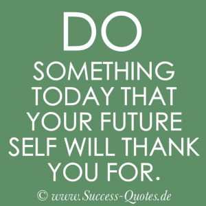 DO-SOMETHING-TODAY-THAT-YOUR-FUTURE-SELF-WILL-THANK-FOR